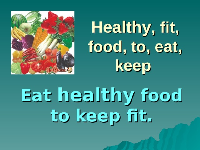 Healthy , fit, food, to, eat, keep Eat healthy food to keep fit.