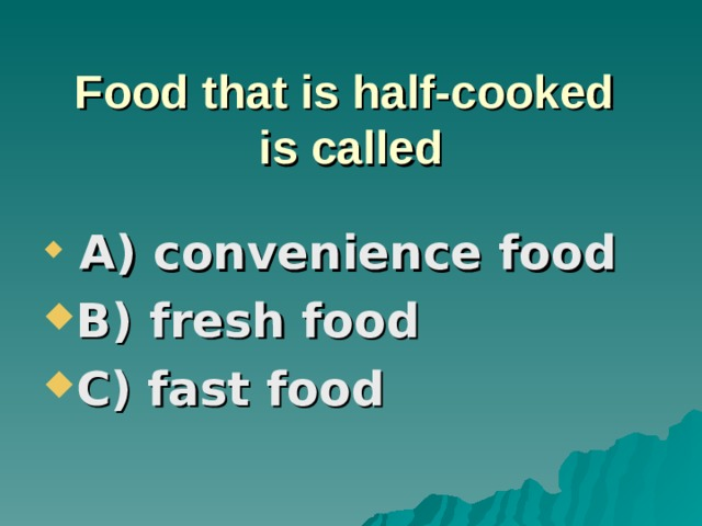 Food that is half-cooked  is called  A) convenience food B) fresh food C) fast food